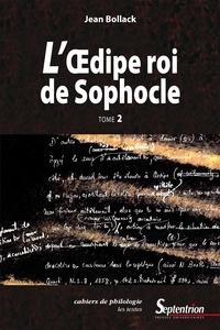 Jean Bollack - L'Œdipe Roi de Sophocle. Tome 2 - Le texte et ses interprétations.