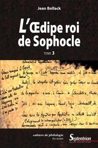 Jean Bollack - L'Œdipe Roi de Sophocle. Tome 3 - Le texte et ses interprétations.