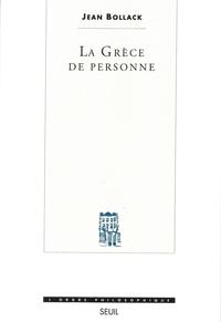 Jean Bollack - La Grèce de personne - Les mots sous le mythe.
