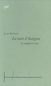 Jean Bollack - La mort d'Antigone - La tragédie de Créon.