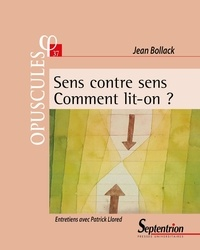 Jean Bollack et Patrick Llored - Sens contre sens - Comment lit-on ?.