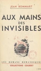 Jean Bommart et  Keller - Aux mains des invisibles.