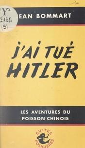 Jean Bommart - J'ai tué Hitler.