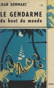 Jean Bommart - Le gendarme du bout du monde.