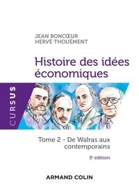 Jean Boncoeur et Hervé Thouement - Histoire des idées économiques - Tome 2, De Walras aux contemporains.