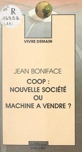Jean Boniface et Jean Gray - Coop : nouvelle société ou machine à vendre ?.