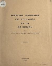 Jean Bonnafous - Histoire sommaire de Toulouse et de sa région.