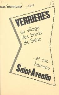 Jean Bonnard et André Bessy - Verrières - Un village des bords de Seine et son hameau Saint-Aventin.
