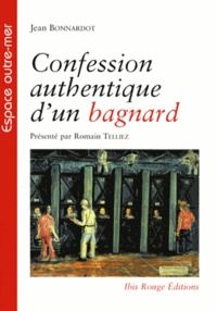 Confession authentique d'un bagnard - Jean Bonnardot |