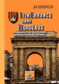 Jean Bonnemason - Itinerrance dans Bordeaux - A la découverte des vieilles pierres linguistiques de la cité gasconne.