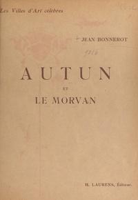 Jean Bonnerot et  Collectif - Autun et le Morvan - Ouvrage illustré de 93 gravures.