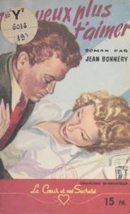 Jean Bonnéry - Je ne veux plus t'aimer....