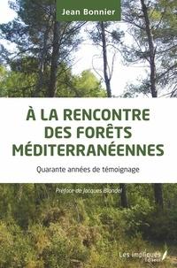 Jean Bonnier - A la rencontre des forêts méditerranéennes - Quarante années de témoignage.