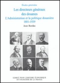 Jean Bordas - Histoire économique et financière de la France - Les directeurs généraux des douanes L'Administration et la politique douanière 1801-1939.