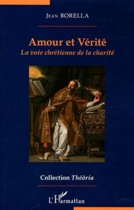 Jean Borella - Amour et vérité - La voix chrétienne de la charité.