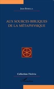 Jean Borella - Aux sources bibliques de la métaphysique.