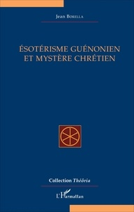 Jean Borella - Esotérisme guénonien et mystère chrétien.