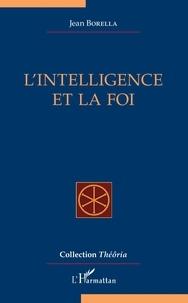 Jean Borella - L'intelligence et la foi.