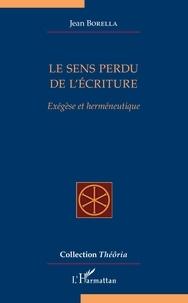 Jean Borella - Le sens perdu de l'écriture - Exégèse et herméneutique.