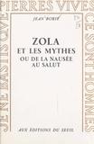 Jean Borie - Zola et les mythes - Ou De la nausée au salut.