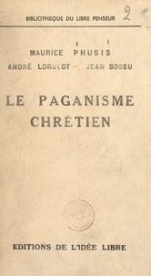 Jean Bossu et André Lorulot - Le paganisme chrétien.