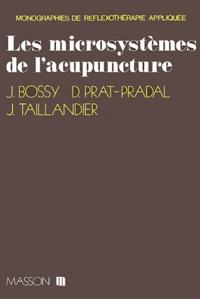 Jean Bossy et D Prat-Pradal - Les microsystèmes de l'acupuncture.