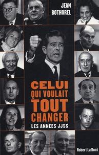 Jean Bothorel - Celui qui voulait tout changer - Les années JJSS.