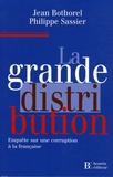Jean Bothorel et Philippe Sassier - La grande distribution - Enquête sur une corruption à la française.