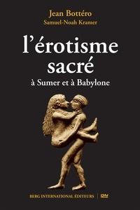 Jean Bottéro et Samuel Noah Kramer - L'érotisme sacré.