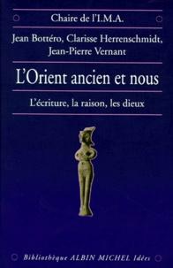 Jean Bottéro et Jean-Pierre Vernant - L'Orient ancien et nous - L'écriture, la raison, les dieux.