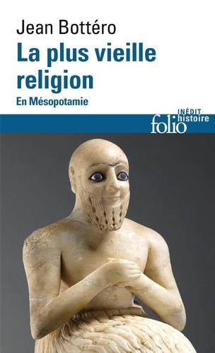 La plus vieille religion. En Mésopotamie - Jean Bottéro - Format ePub - 9782072496998 - 11,99 €