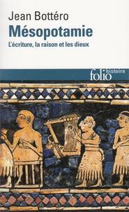 Jean Bottéro - Mésopotamie - L'écriture, la raison et les dieux.