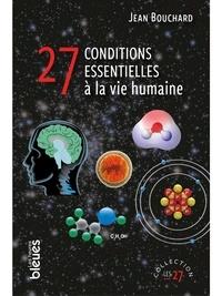 Jean Bouchard - 27 conditions essentielles à la vie humaine.