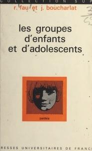 Jean Boucharlat et René Fau - Les groupes d'enfants et d'adolescents.