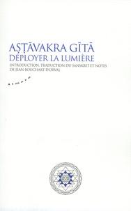 Jean Bouchart d'Orval - Astavakra Gita - Déployer la lumière.