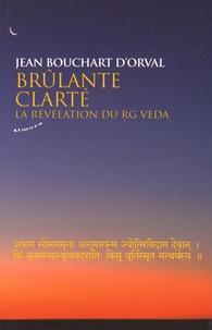 Jean Bouchart d'Orval - Brûlante clarté - La révélation du Rg Veda.