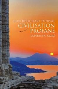Civilisation profane- La perte du sacré - Jean Bouchart d'Orval |