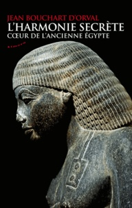 Jean Bouchart d'Orval - L'harmonie secrète - Coeur de l'ancienne Egypte.