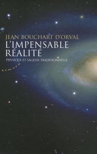 Jean Bouchart d'Orval - L'impensable réalité - Physique et sagesse traditionnelle.