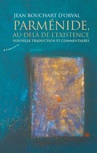Jean Bouchart d'Orval - Parménide, au-delà de l'existence - Nouvelle traduction et commentaires.