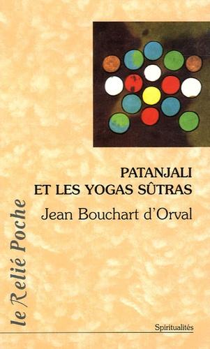 Jean Bouchart d'Orval - Patanjali et les yogas sûtras.