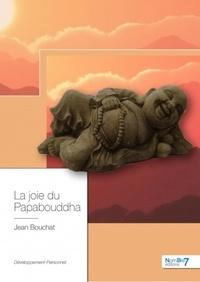 Lire des livres populaires en ligne gratuit sans téléchargement La joie du Papabouddha in French  par Jean Bouchat 9782368327784
