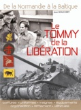 Jean Bouchery - Le Tommy de la libération - Uniformes, insignes, équipements, organisation, armement et véhicules.
