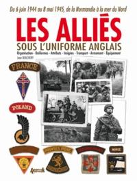 Jean Bouchery - Les Alliés sous l'uniforme anglais - De la Normandie à la mer du Nord (1944-1945) Français, Belges, Néerlandais, Polonais, Tchèques, Norvégiens, Danois.