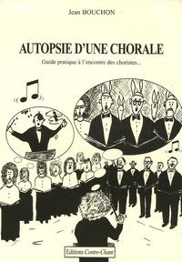 Jean Bouchon - Autopsie d'une chorale - Guide pratique à l'encontre des choristes.