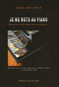 Jean Bouchon - Je me mets au piano - Méthode pour adulte débutant, pressé et paresseux....