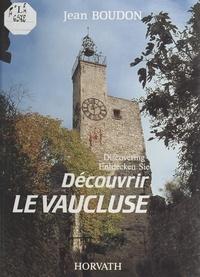 Jean Boudon et Maurice Giro - Découvrir le Vaucluse.