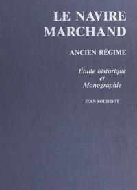 Jean Boudriot - Le navire marchand : Ancien régime - Étude historique et monographie.
