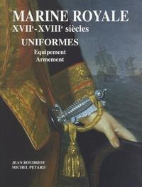 Jean Boudriot et Michel Pétard - Marine royale XVIIe-XVIIIe siècles - Uniformes, équipement, armement.