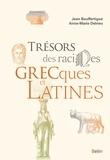 Jean Bouffartigue et Anne-Marie Delrieu - Trésors des racines grecques et latines.